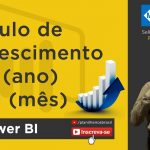 Power BI (desktop) - Calculando Crescimento Anual YoY ou Mensal MoM