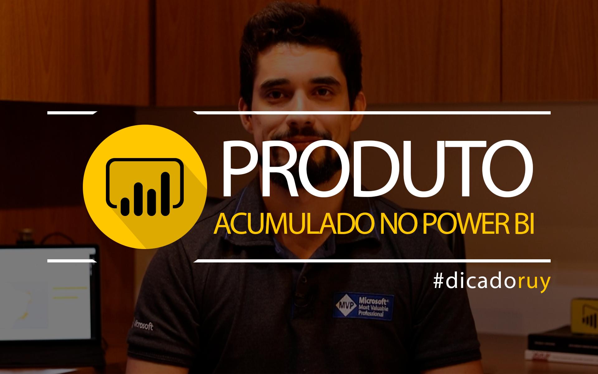 Como fazer produto acumulado no Power BI?